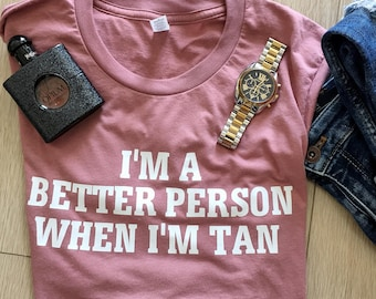 I'm A Better Person When I'm Tan Basic Women's Tee