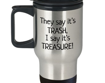 Funny Junking Travel Mug - Antiquing Gift Idea - They Say It's Thrash - Thrifting, Junker, Flea Market