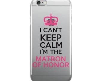 "iPhone Case-""I Can't Keep Calm-Matron of Honor"""