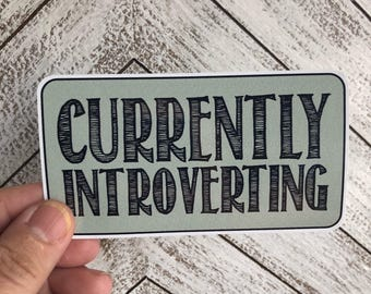 currently introverting bumper sticker | laptop decal | any smooth surface waterproof sticker