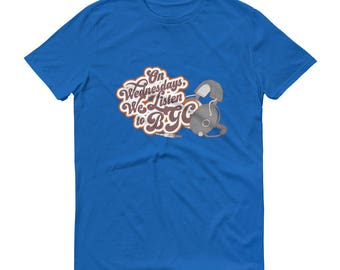 On Wednesdays We Listen to BGC...Short Sleeve Tees (15 shirt color options!!)