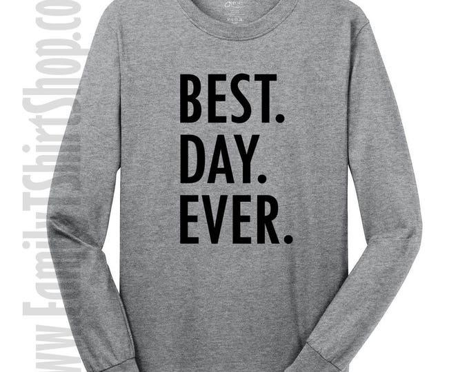 Best Day Ever Long Sleeve T-Shirt