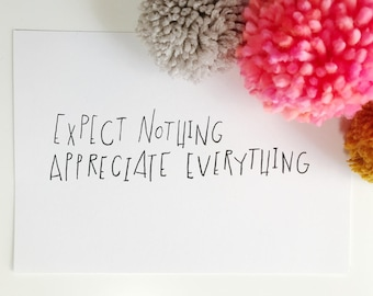 Expect Nothing, Appreciate Everything / Hand lettered Print