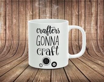 Crafters Gonna Craft... 11oz Coffee Mug