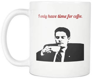 Twin Peaks Mug - I Only Have Time For Coffee - Agent Dale Cooper Mug