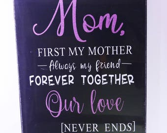 Mom, first my mother always my friend forever together our love never ends - canvas wall art, sign, mothers day gift, love, gifts by the sea