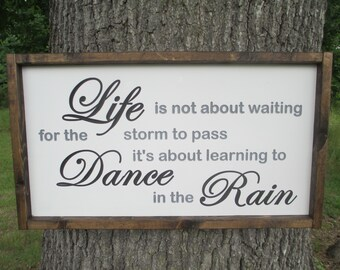 Life Is Not About Waiting For The Storm To Pass It's About Learning to Dance In The Rain Sign, Carved Dance In The Rain Sign, Life Sign