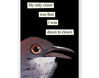 Down to Clown Magnet - Bird - Humor - Gift - Stocking Stuffer - Mincing Mockingbird