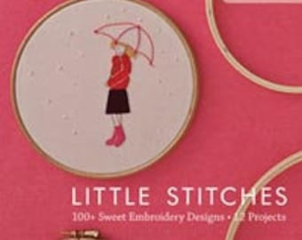Little Stitches - 100+ Sweet Embroidery Designs - 12 Projects, Aneela Hoey