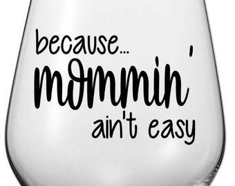 Because Mommin' Ain't Easy Wine Glass Decal, Novelty Wine Glass Decal, Adulting is Hard Wine Glass Decal Cups NOT Included