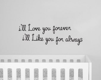 I'll Love You Forever I'll Like You For Always Quote Decal - Nursery Kids Room - Removable Wall Decal WAL-A124