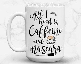 Makeup Coffee Mug, All I NEED Is CAFFEINE and MASCARA, Makeup Mug, Mascara Mug, Beauty Guru, Makeup Lover, MuA, Coffee and Mascara