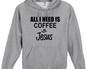 All I Need Is Coffee and Jesus Hoodie , Funny Humor Novelty Funny Saying , Womens Hoodie