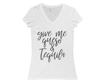 Give Me Queso & Tequila Vneck Tshirt - Women's Jersey Short Sleeve VNeck Tee