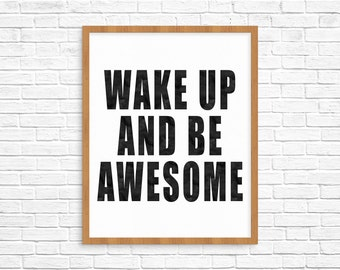 Wake Up And Be Awesome Wall Print//Quote - Typography - Uplifting//Motivational - Home Decor - Digital Download//Printable