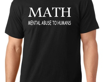 Math Mental Abuse to Humans t-shirt, funny t-shirt, nerdy t-shirt, math t-shirt, TEEddictive