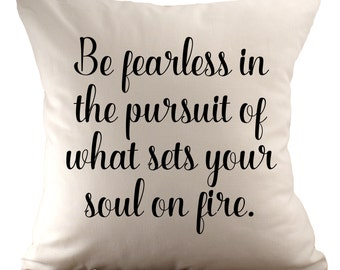 Be fearless in the pursuit of what set your soul on fire - Cushion Cover - 18x18 - Choose your fabric and font colour