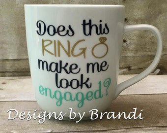 Does this ring make me look engaged mug, engagement gift, custom mug, personalized mug, personalized coffee cup