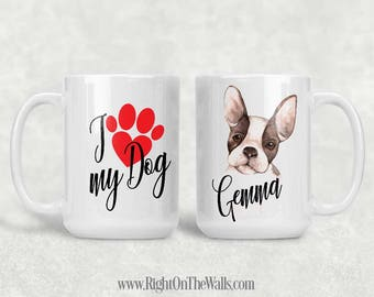 I Love My Dog, Coffee Mug, Dog Mom, Personalized Coffee Cup, Gift for Dog Lover, I love my French Bulldog, bulldog mom