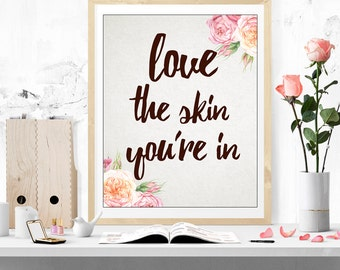 Love the skin you are in printable art, DIGITAL DOWNLOAD, watercolor art print, inspirational quote