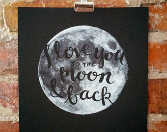 I love you to the moon and back - handmade screen print