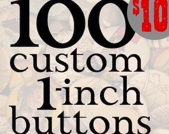 100 Custom 1-inch pinback buttons (badges) designed by you