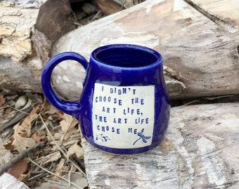 Cobalt Blue Mug-I Didn't Choose the Art Life.  The Art Life Chose Me-Paint Palette -Pottery Handmade by Daisy Friesen