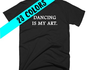 Dance T-Shirt, Dance Shirt, Dance Top, Dance Quote, Dance Quote, Dancer, Dance Teacher, Dance Student, Dancing Quote, Dancer Gift