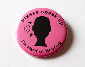 Hard of Hearing, Speak Loudly, Lapel Pin, Hearing Impairment, Please speak up, Can't hear well, Hearing Loss, You pick color (5598)