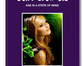 Spiritual Book. DON'T GROW OLD. Nature has bestowed perpetual youth upon humanity. Discover it now for yourself.