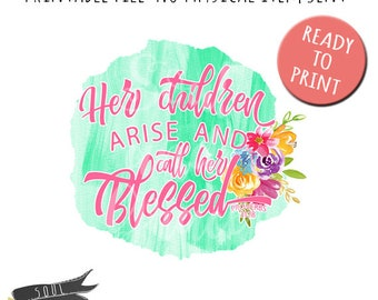 Her children arise and call her blessed- INSTANT DOWNLOAD - PDF Printable