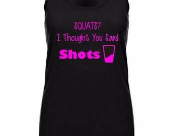 Squats? I thought you said Shots, Racerback Tank, Workout Shirt