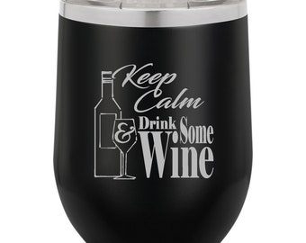 Wine Tumbler, Stemless Wine Tumbler, Stemless Wine Glass, Engraved Tumbler, Stemless Wine Cup, Wine Tumblers, Keep Calm & Drink Some Wine
