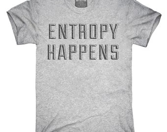 Entropy Happens T-Shirt, Hoodie, Tank Top, Gifts