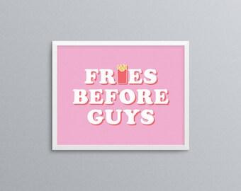 Fries Before Guys, Fries Before Guys Print, Girl Power, Quote, Quote Print, Art Print, Nursery Print, Printable, Printable Artwork