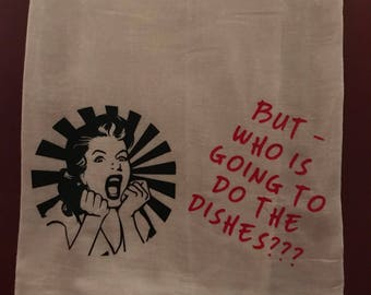 Who is Doing the Dishes? - Flour Sack Towel