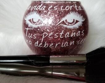 Makeup Brush Holder| Glitter Brush Holder| Vanity Organizer| La Vida Es Corta... Tus Pestañas No Deberian Ser