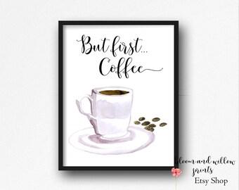 "PRINTABLE Art ""But First Coffee"" Printable Kitchen Coffee Print / Watercolor Coffee Cup Kitchen Art/ Coffee Print/ Kitchen Digital Download"