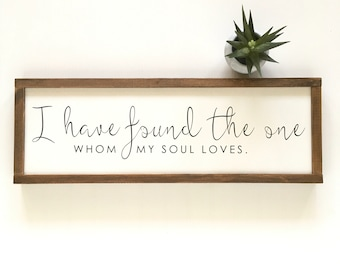 I Have Found The One Whom My Soul Loves Sign - Bedroom Decor - Farmhouse - Wedding Gift - Shower Gift - Anniversary
