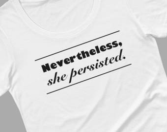 Nevertheless she persisted shirt, women's rights t-shirt, inspirational quotes, political statement tee by Felicianation Ink