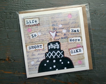 """SALE! LARGE greeting card 5x5"""" , Cake card, Whimsical Cake, Sale Card, Clearance Card, Mixed Media Art card, Life is Short Eat More Cake"""