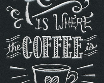 Home is Where the Coffee Is - Embroidered Flour Sack Hand/Dish Towel