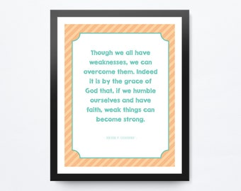 Dieter F. Uchtdorf Quote, 8x10 LDS Wall Art, Home Decor, LDS Young Women Quotes, Weak Things Become Strong