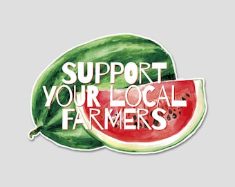 Support Your Local Farmers - Watermelon - Bumper Sticker Decal