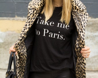 Take Me To Paris T-shirt , / Premium Quality ! - Made in London / Fast Delivery to the Usa , Canada , Australia & Europe !