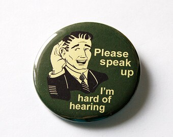 Hearing Impairment, Lapel Pin, Hard of Hearing, Speak Loudly, Please speak up, Can't hear well, Hearing Loss, Pin for seniors (5600)