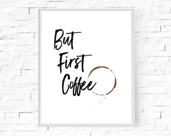 """Printable But First Coffee, Coffee Stain Print - Kitchen Wall Art - Word Poster - Home Decor - Instant Download - Black White - 8""""x10"""" & A4"""