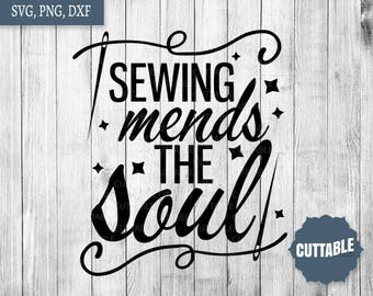 Sewing svg cut files, sewing mends the soul cut file, sew cut file for cricut, silhouette, commercial use, crafty fashion designer cut files