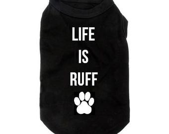 Life is Ruff Dog Shirt, Life is Ruff, Life is Rough, Ruff Life, Rough Life, Dog Shirt, Shirt, Dog, Funny Dog Shirt, Funny Shirt