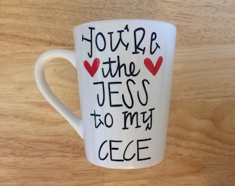 You're The Jess to my Cece Mug. New Girl Inspired Mug. Jessica Day Mug.